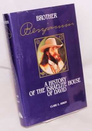Brother Benjamin: A History of the Israelite House of David. Clare E. Adkin