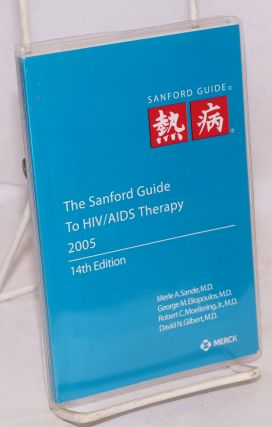 The Sanford Guide to HIV/AIDS Therapy (14th edition). Merle A. Sande, MD, David N. Gilbert, MD, MD Robert C. Moellering Jr.