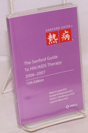 The Sanford Guide to HIV/AIDS Therapy (15th edition). Merle A. Sande, MD, David N. Gilbert, MD, MD Robert C. Moellering Jr.