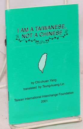 I am a Taiwanese, not a Chinese. Chi-chuan Yang