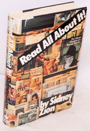 Read All About It! The Collected Adventures of a Maverick Reporter. Sidney Zion, Warren Hinckle...