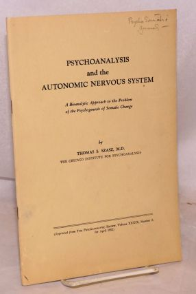 Psychoanalysis and the Autonomic Nervous System. A Bioanalytic Approach to the Problem of the Psychogenesis of Somatic Change. (Reprinted from The Psychoanalytic Review, Volume XXXIX, Number 2, for April 1952. Thomas S. Szasz, M. D.