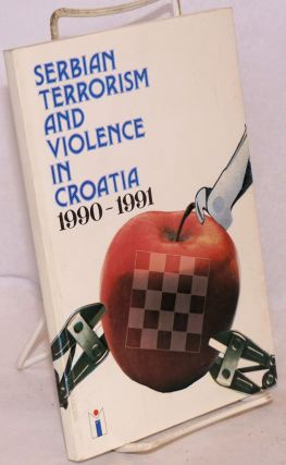 Serbian Terrorism and Violence in Croatia 1990-1991. Dr. Ljubomir Antic, Dr. Franco Letic