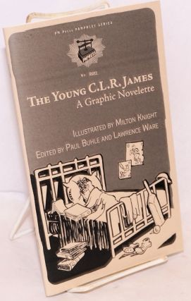The Young C.L.R. James: A Graphic Novelette. Milton Knight, Paul Buhle, Lawrence Ware