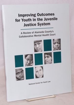 Improving Outcomes for Youth in the Juvenile Justice System. A Review of Alameda County's...