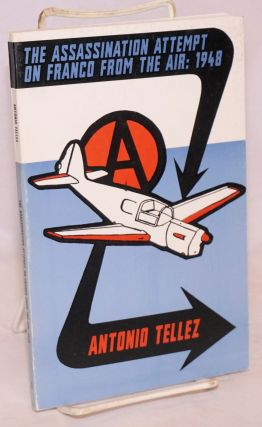 The Assassination Attempt On Franco From The Air: 1948. Antonio Téllez, Albert Meltzer,...