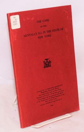 The Care of the Mentally Ill in the State of New York. A report by a Commission appointed by Honorable Thomas E. Dewey Governor of the State of New York, Pursuant to Section 8 of the Executive Law, to investigate the management and affairs of the Department of Mental Hygiene of the State of New York, and the institutions operated by it. Thomas E. Dewey.