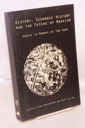 History, economic history and the future of Marxism. Essays in memory of Tom Kemp (1921-1993)....