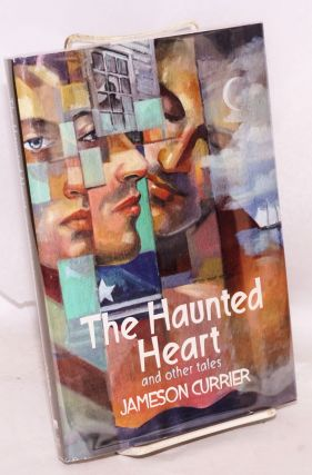 The Haunted Heart and other tales. Jameson Currier.