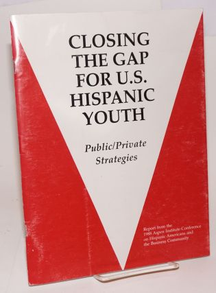 Closing the Gap for U.S. Hispanic youth: public/private strategies. Report from the 1988 Aspen...