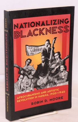Nationalizing Blackness, Afrocubanismo and artistic revolution in Havana, 1920-1940. Robin D. Moore