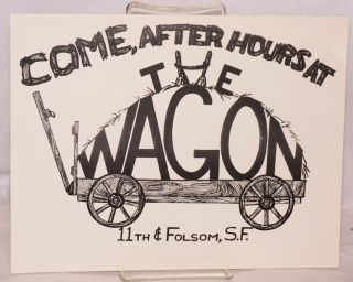 Come, After Hours at The Wagon: [handbill] 11th & Folsom, S. F.
