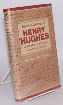 Selected writings of Henry Hughes, antebellum Southerner, slavocrat, sociologist. Edited, with a...