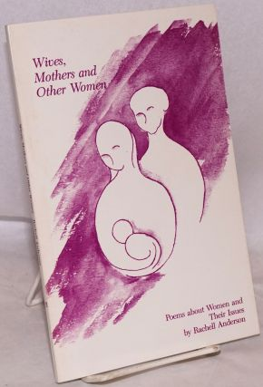 Wives, Mothers and other women: poems about women and their issues. Rachell N. Anderson.