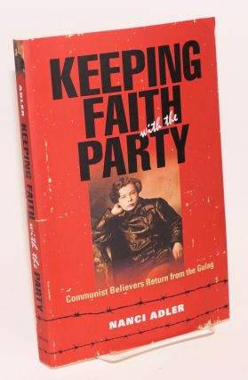 Keeping faith with the Party: Communist believers return from the Gulag. Nanci Adler