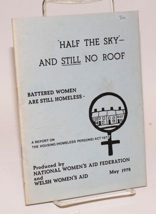 Half the sky and still no roof. Battered women are still homeless. A report on the Housing...