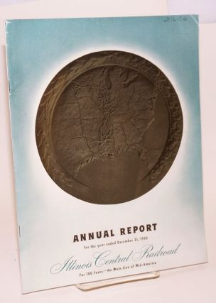 Annual Report for the year ended December 31, 1950. Illinois Central Railroad: For 100 Years -...