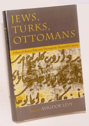 Jews, Turks, and Ottomans A Shared History, Fifteenth Through the Twentieth Century Modern Jewish...