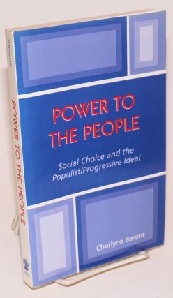Power to the People: Social Choice and the Populist/progressive Ideal. Charlyne Berens