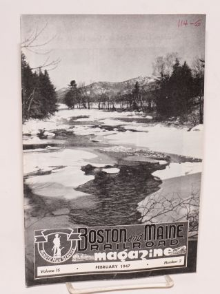 Boston and Maine Railroad Magazine. Volume 15, February 1947, Number 2. H. L. Baldwin, in chief,...