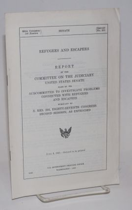 Refugees and escapees. Report of the Committee on the Judiciary, United States Senate, made by...