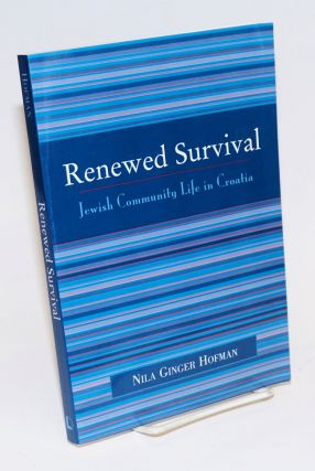 Renewed Survival: Jewish Community Life in Croatia. Nila Ginger Hofman
