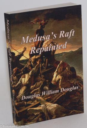 Medusa's Raft Repainted. Douglas William Douglas