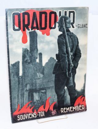 Oradour-sur-Glane. Souviens-toi. Remember. Claude Valliere, text, photos Andre Gamet A. Naulleau,...
