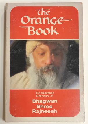 The Orange Book: the meditation techniques of Bhagwan Shree Rajneesh. Bhagwan Shree Rajneesh