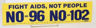 Bumper Sticker: Fight AIDS, not peopl - No on 96 No on 102. Californians Against Proposition 96, 102