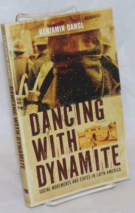Dancing with Dynamite: social movements and states in Latin America. Benjamin Dangl.