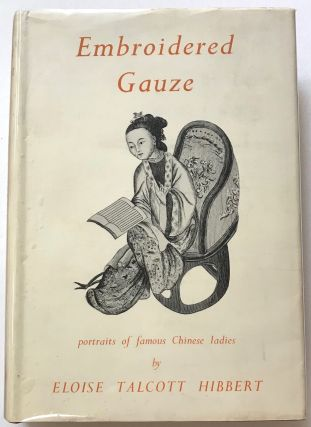 Embroidered gauze: portraits of famous Chinese ladies. Eloise Talcott Hibbert