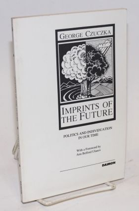 Imprints of the Future: politics and individuation in our time. George Czuczka, Ann Belford Ulanov