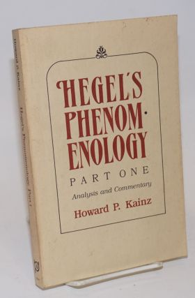 Hegel's Phenomenology: part one; analysis and commentary. Howard P. Kainz