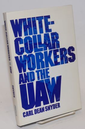 White-collar workers and the UAW. Carl Dean Snyder
