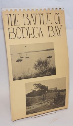 The Battle of Bodega Bay. compilers Bodega citizenry