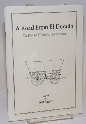 A Road From El Dorado; The 1848 Trail Journal of Ephraim Green. Ephraim Green, Will Bagley