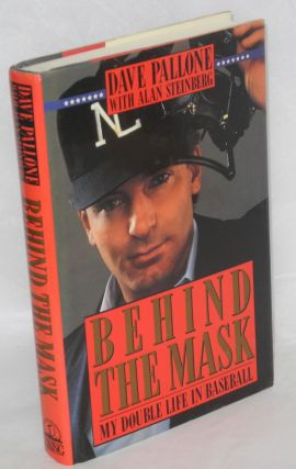 Behind the Mask: my double life in baseball. Dave Pallone, Alan Steinberg