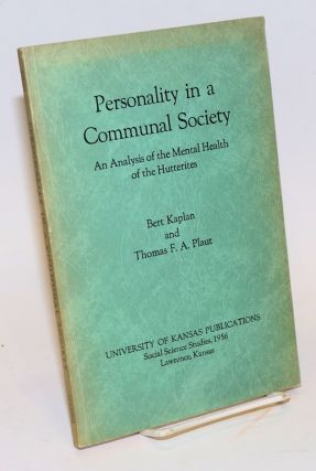 Personality in a communal society, an analysis of the mental health of the Hutterites. Bert Kaplan, Thomas F. A. Plaut.