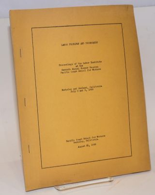 Labor problems and techniques; proceedings of the Labor Institute at the seventh annual summer session, Pacific Coast School for Workers, Berkeley and Oakland, California, July 8 and 9, 1939