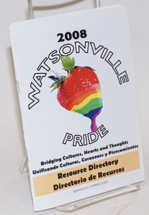2008 Watsonville Pride: bridging cultures, hearts and thoughts, unificando culturas, corazones y piensamientos Resource directory/directorio de rcursos