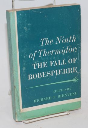 The ninth of Thermidor: The fall of Robespierre. Richard T. Biencenu, ed