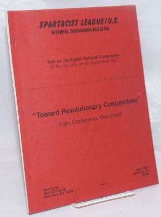 """Toward Revolutionary Conjuncture."" Main conference document. Spartacist League / US Internal..."