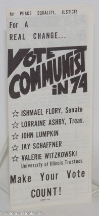 For peace, equality, justice! For a real change... Vote Communist in 74. Communist Party of Illinois