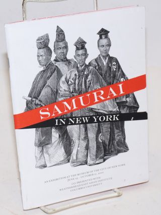 Samurai in New York, the First Japanese Delegation, 1860; an Exhibition at the Museum of the City...