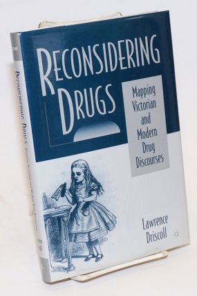 Reconsidering Drugs: mapping Victorian and Modern drug discourses. Lawrence Driscoll