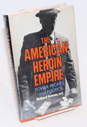 The American Heroin Empire: power, profits, and politics. Richard Kunnes, M. D