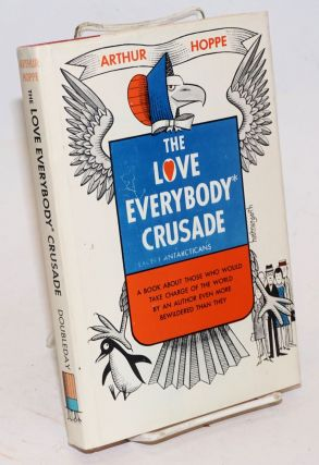 The Love Everybody* Crusade [*Except Antarcticans]. A book about those who would take charge of...