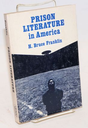 Prison Literature in America: The Victim as Criminal and Artist. H. Bruce Franklin