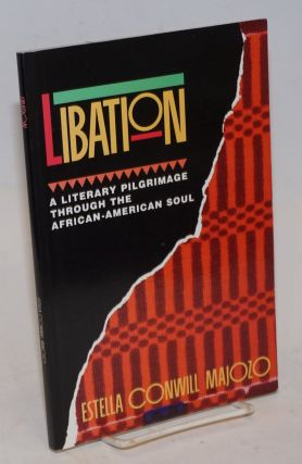 Libation: a literary pilgrimage through the African-American soul. Estella Marie Conwill Majozo